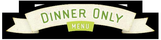 Dinner Only Menu